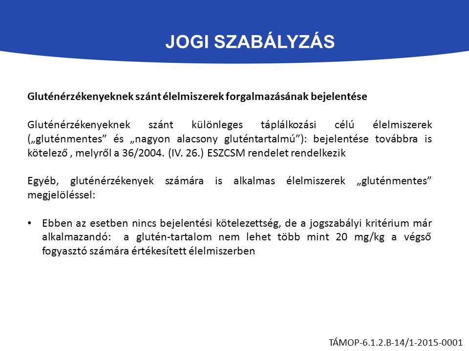 """JOGI SZABÁLYZÁS TÁMOP-6.1.2.B-14/1-2015-0001 Gluténérzékenyeknek szánt élelmiszerek forgalmazásának bejelentése Gluténérzékenyeknek szánt különleges táplálkozási célú élelmiszerek (""""gluténmentes és """"nagyon alacsony gluténtartalmú ): bejelentése továbbra is kötelező, melyről a 36/2004."""