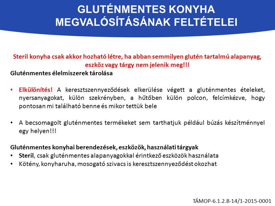 GLUTÉNMENTES KONYHA MEGVALÓSÍTÁSÁNAK FELTÉTELEI TÁMOP-6.1.2.B-14/1-2015-0001 Steril konyha csak akkor hozható létre, ha abban semmilyen glutén tartalmú alapanyag, eszköz vagy tárgy nem jelenik meg!!.