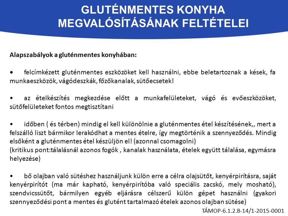 GLUTÉNMENTES KONYHA MEGVALÓSÍTÁSÁNAK FELTÉTELEI TÁMOP-6.1.2.B-14/1-2015-0001 Alapszabályok a gluténmentes konyhában: felcímkézett gluténmentes eszközöket kell használni, ebbe beletartoznak a kések, fa munkaeszközök, vágódeszkák, főzőkanalak, sütőecsetek.