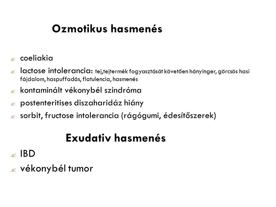 Ozmotikus hasmenés  coeliakia  lactose intolerancia: tej,tejtermék fogyasztását követően hányinger, görcsös hasi fájdalom, haspuffadás, flatulencia, hasmenés  kontaminált vékonybél szindróma  postenteritises diszaharidáz hiány  sorbit, fructose intolerancia (rágógumi, édesítőszerek) Exudativ hasmenés  IBD  vékonybél tumor