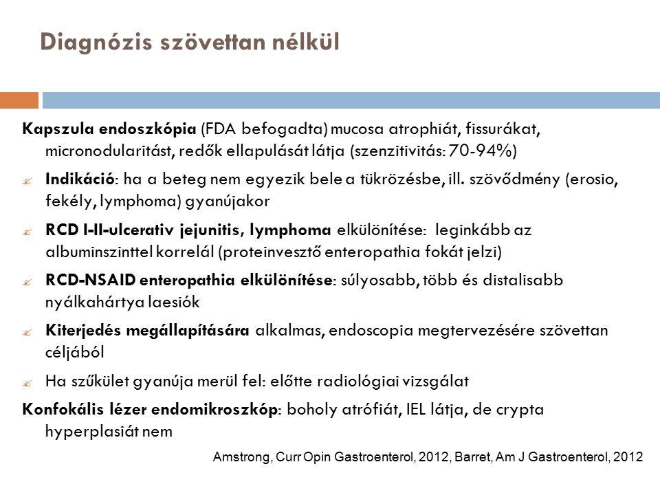 Diagnózis szövettan nélkül Kapszula endoszkópia (FDA befogadta) mucosa atrophiát, fissurákat, micronodularitást, redők ellapulását látja (szenzitivitás: 70-94%)  Indikáció: ha a beteg nem egyezik bele a tükrözésbe, ill.