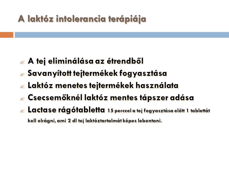 A laktóz intolerancia terápiája  A tej eliminálása az étrendből  Savanyított tejtermékek fogyasztása  Laktóz menetes tejtermékek használata  Csecsemőknél laktóz mentes tápszer adása  Lactase rágótabletta 15 perccel a tej fogyasztása előtt 1 tablettát kell elrágni, ami 2 dl tej laktóztartalmát képes lebontani.
