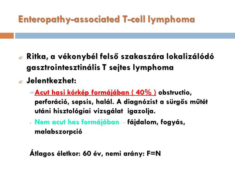 Enteropathy-associated T-cell lymphoma  Ritka, a vékonybél felső szakaszára lokalizálódó gasztrointesztinális T sejtes lymphoma  Jelentkezhet:  Acut hasi kórkép formájában ( 40% ) obstructio, perforáció, sepsis, halál.