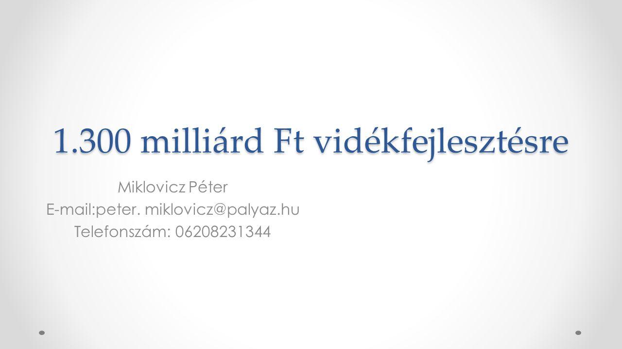 1.300 milliárd Ft vidékfejlesztésre Miklovicz Péter E-mail:peter.