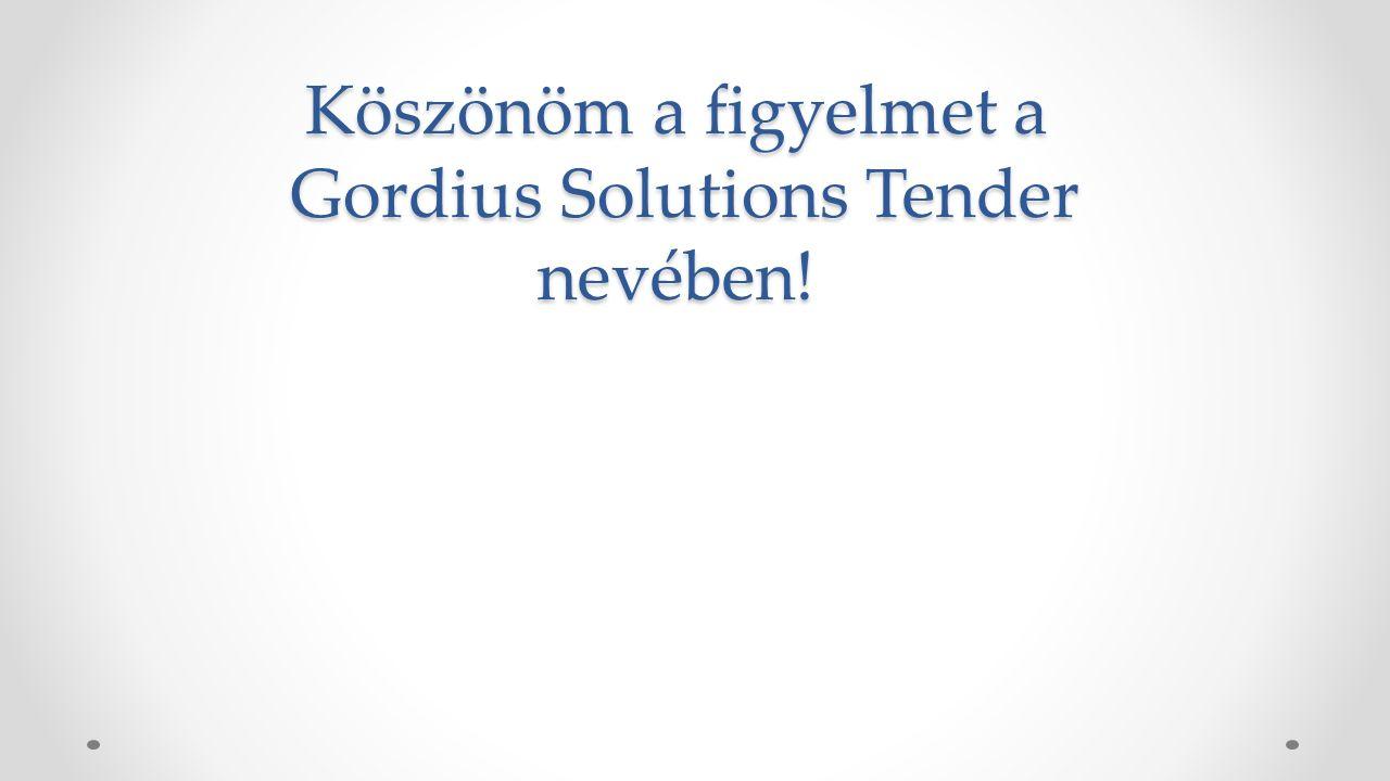 Köszönöm a figyelmet a Gordius Solutions Tender nevében!