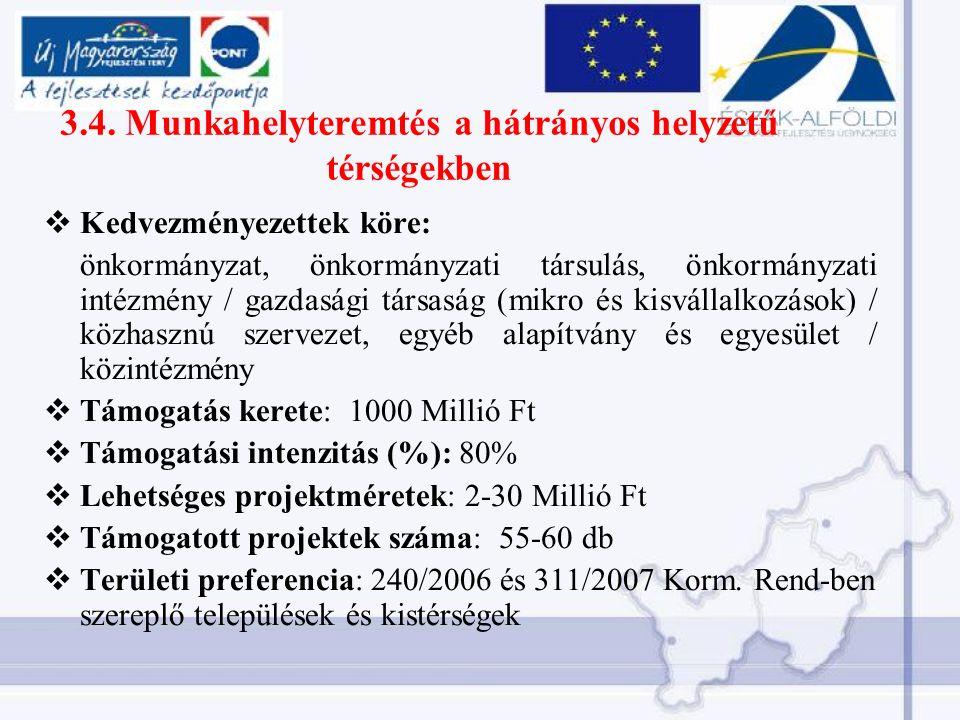 3.4. Munkahelyteremtés a hátrányos helyzetű térségekben  Kedvezményezettek köre: önkormányzat, önkormányzati társulás, önkormányzati intézmény / gazd