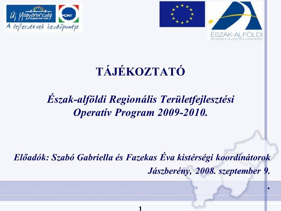 TÁJÉKOZTATÓ Észak-alföldi Regionális Területfejlesztési Operatív Program 2009-2010.