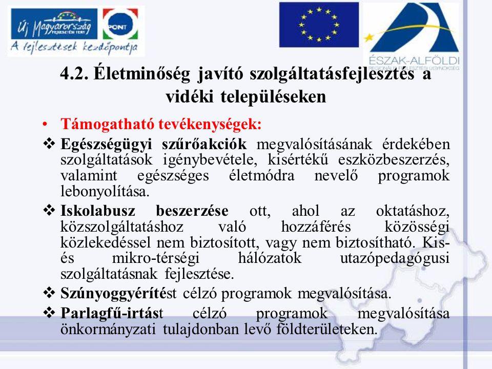 4.2. Életminőség javító szolgáltatásfejlesztés a vidéki településeken Támogatható tevékenységek:  Egészségügyi szűrőakciók megvalósításának érdekében