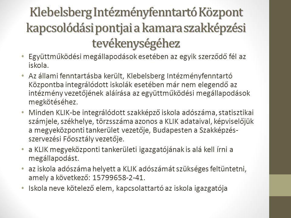 Klebelsberg Intézményfenntartó Központ kapcsolódási pontjai a kamara szakképzési tevékenységéhez Együttműködési megállapodások esetében az egyik szerződő fél az iskola.
