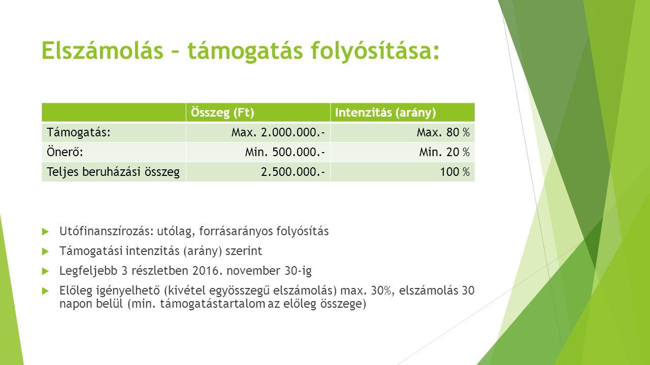 Elszámolás – támogatás folyósítása:  Utófinanszírozás: utólag, forrásarányos folyósítás  Támogatási intenzitás (arány) szerint  Legfeljebb 3 részle