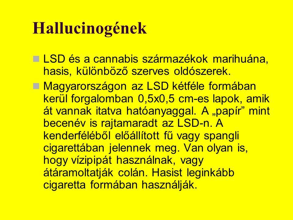 Hallucinogének LSD és a cannabis származékok marihuána, hasis, különböző szerves oldószerek.