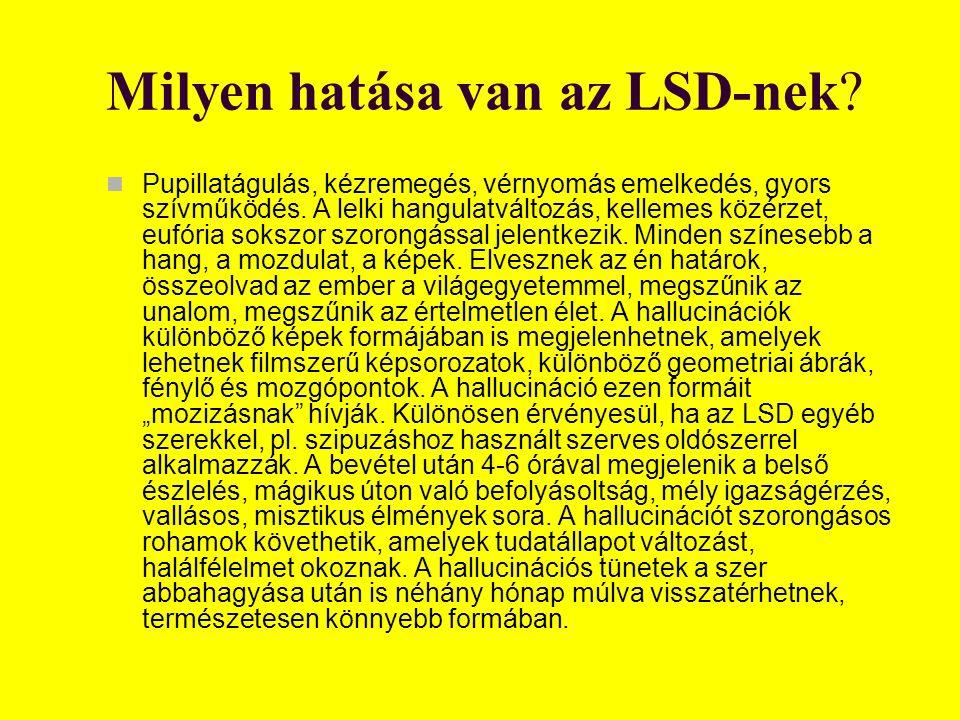 Milyen hatása van az LSD-nek. Pupillatágulás, kézremegés, vérnyomás emelkedés, gyors szívműködés.