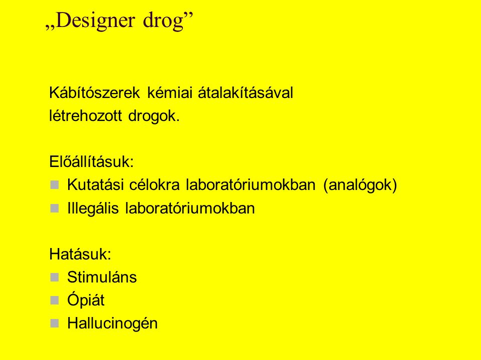 """""""Designer drog Kábítószerek kémiai átalakításával létrehozott drogok."""
