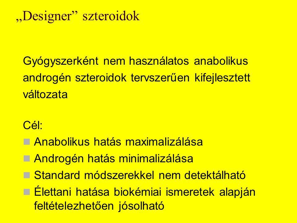 """""""Designer"""" szteroidok Gyógyszerként nem használatos anabolikus androgén szteroidok tervszerűen kifejlesztett változata Cél: Anabolikus hatás maximaliz"""