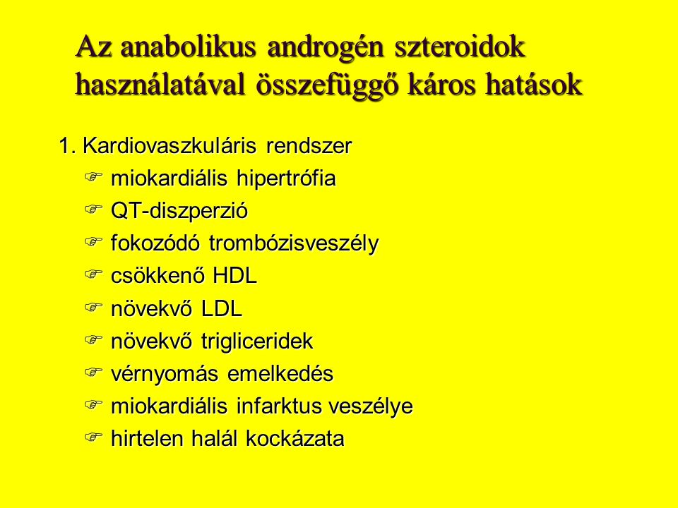 Az anabolikus androgén szteroidok használatával összefüggő káros hatások 1. Kardiovaszkuláris rendszer  miokardiális hipertrófia  QT-diszperzió  fo
