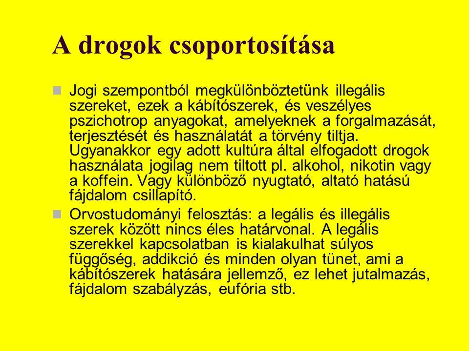 A drogok csoportosítása Jogi szempontból megkülönböztetünk illegális szereket, ezek a kábítószerek, és veszélyes pszichotrop anyagokat, amelyeknek a forgalmazását, terjesztését és használatát a törvény tiltja.