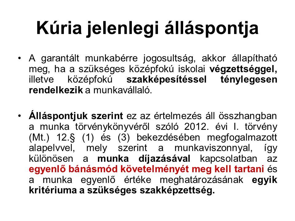 Kúria jelenlegi álláspontja A garantált munkabérre jogosultság, akkor állapítható meg, ha a szükséges középfokú iskolai végzettséggel, illetve középfo