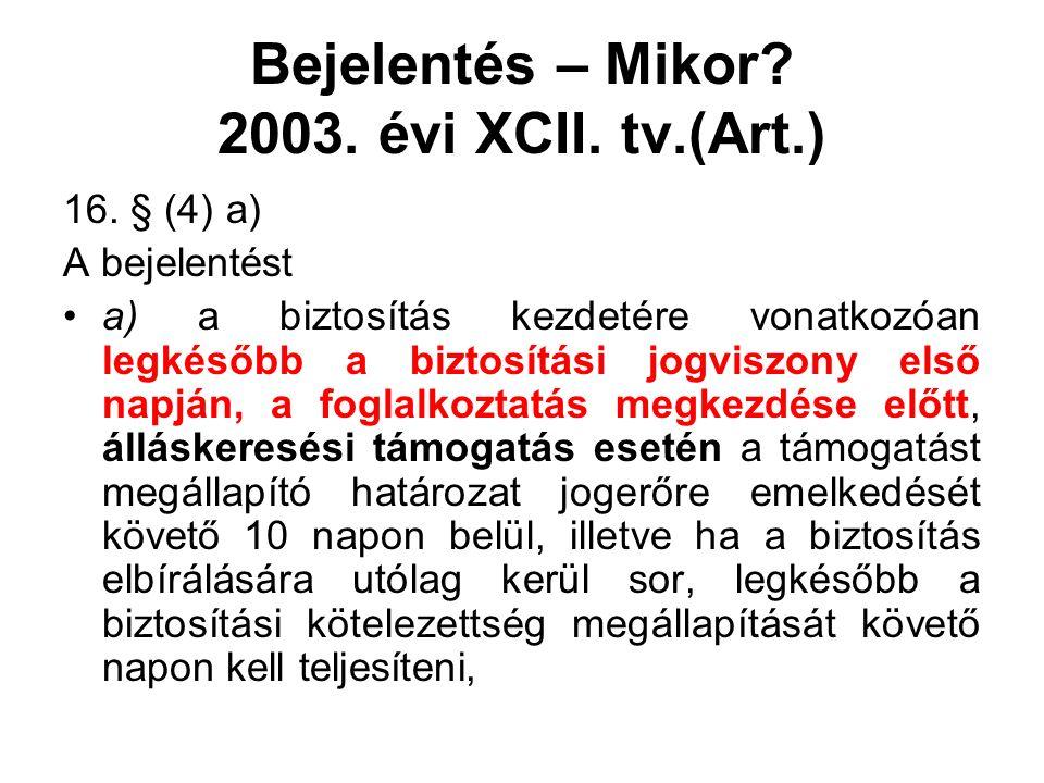 Bejelentés – Mikor? 2003. évi XCII. tv.(Art.) 16. § (4) a) A bejelentést a) a biztosítás kezdetére vonatkozóan legkésőbb a biztosítási jogviszony első