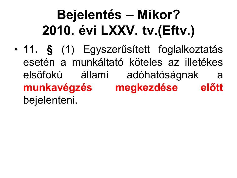 Bejelentés – Mikor? 2010. évi LXXV. tv.(Eftv.) 11. § (1) Egyszerűsített foglalkoztatás esetén a munkáltató köteles az illetékes elsőfokú állami adóhat