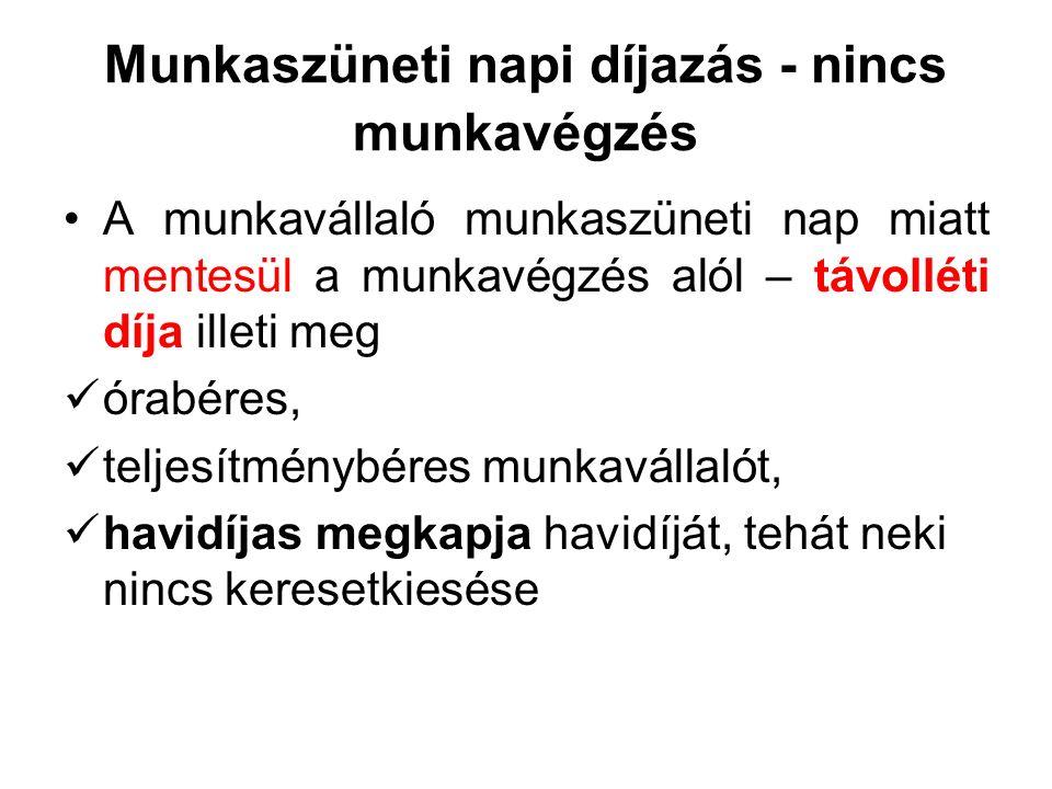 Munkaszüneti napi díjazás - nincs munkavégzés A munkavállaló munkaszüneti nap miatt mentesül a munkavégzés alól – távolléti díja illeti meg órabéres,