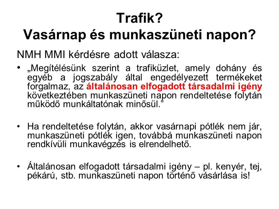 """Trafik? Vasárnap és munkaszüneti napon? NMH MMI kérdésre adott válasza: """" Megítélésünk szerint a trafiküzlet, amely dohány és egyéb a jogszabály által"""