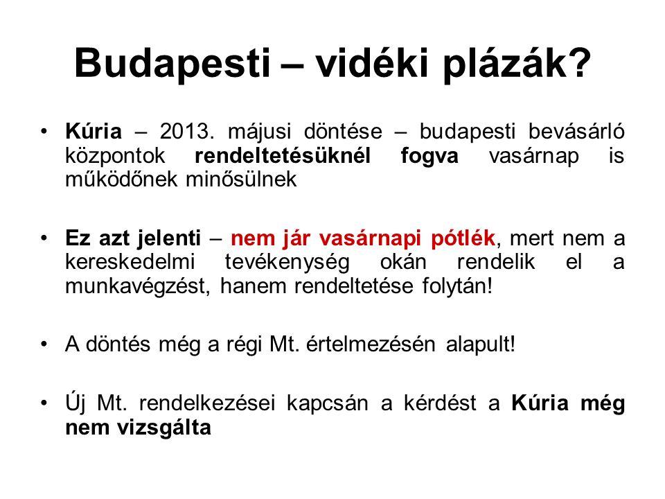 Budapesti – vidéki plázák? Kúria – 2013. májusi döntése – budapesti bevásárló központok rendeltetésüknél fogva vasárnap is működőnek minősülnek Ez azt