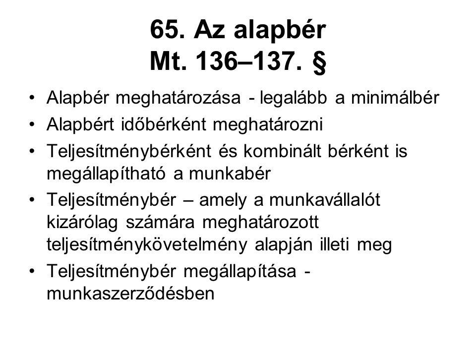 65. Az alapbér Mt. 136–137. § Alapbér meghatározása - legalább a minimálbér Alapbért időbérként meghatározni Teljesítménybérként és kombinált bérként
