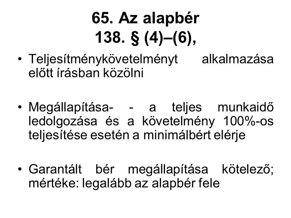 65. Az alapbér 138. § (4)–(6), Teljesítménykövetelményt alkalmazása előtt írásban közölni Megállapítása- - a teljes munkaidő ledolgozása és a követelm