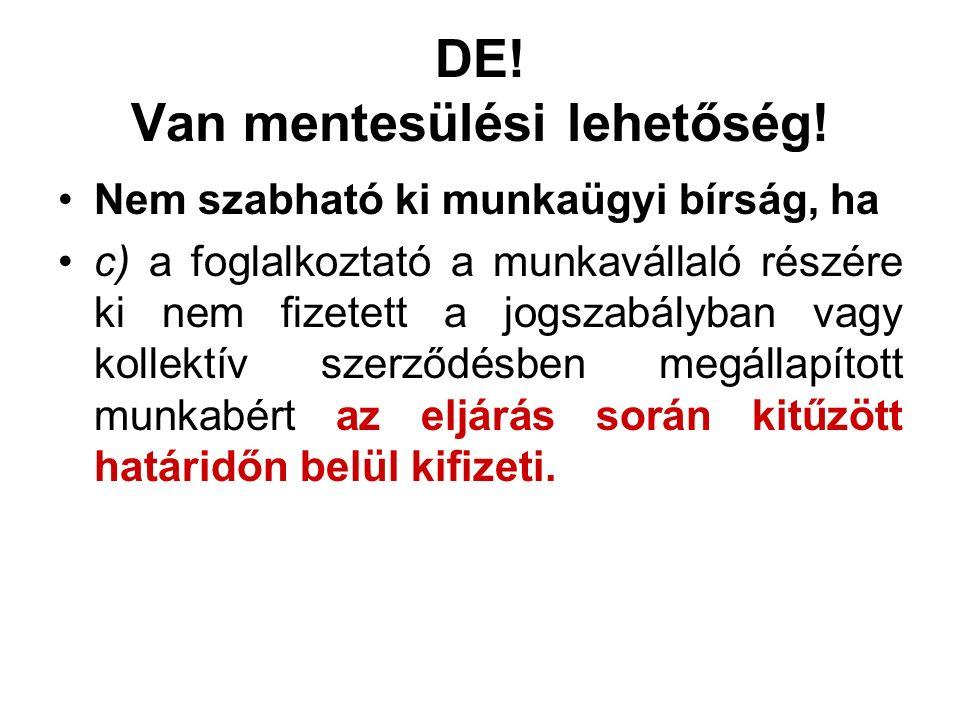 DE! Van mentesülési lehetőség! Nem szabható ki munkaügyi bírság, ha c) a foglalkoztató a munkavállaló részére ki nem fizetett a jogszabályban vagy kol