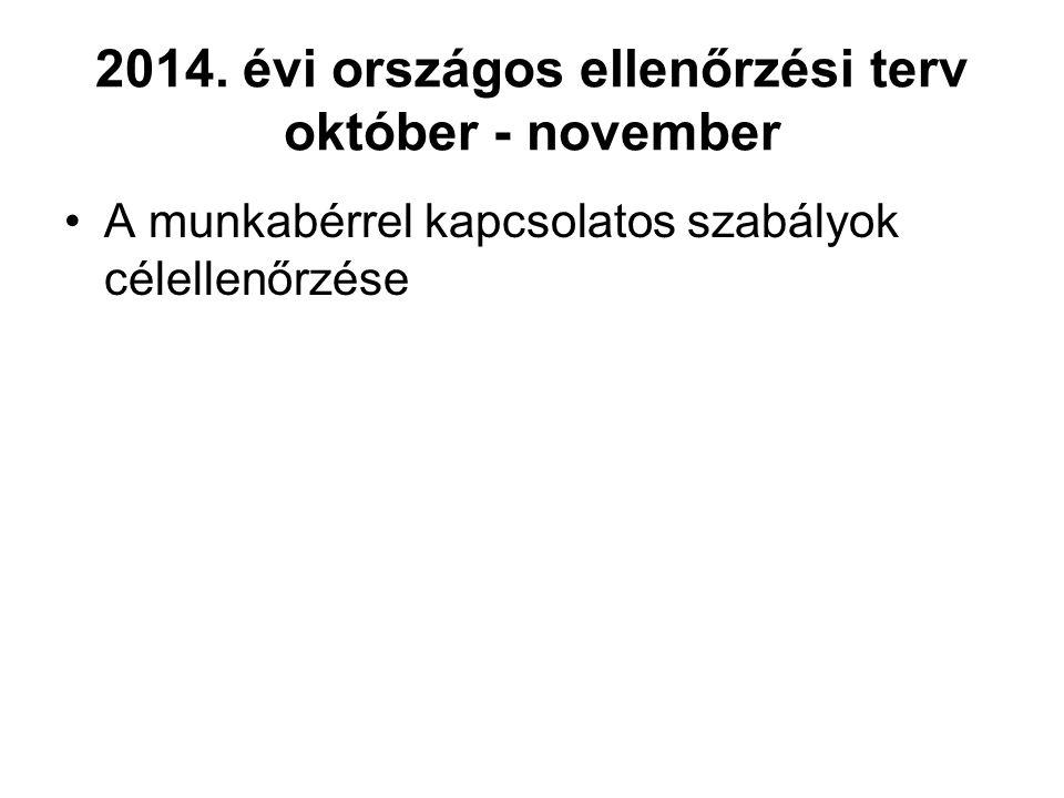 2014. évi országos ellenőrzési terv október - november A munkabérrel kapcsolatos szabályok célellenőrzése