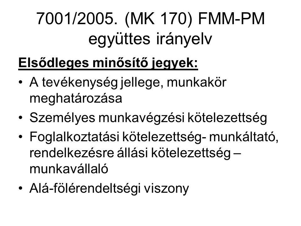 7001/2005. (MK 170) FMM-PM együttes irányelv Elsődleges minősítő jegyek: A tevékenység jellege, munkakör meghatározása Személyes munkavégzési köteleze