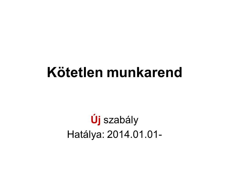 Kötetlen munkarend Új szabály Hatálya: 2014.01.01-
