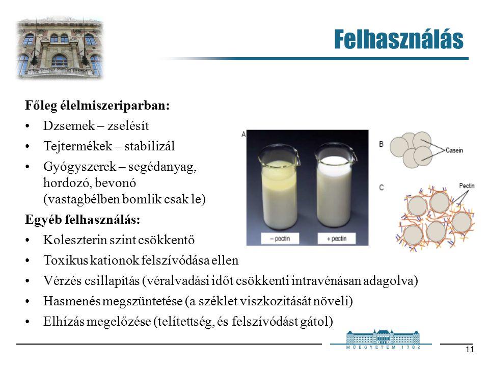 11 Felhasználás Főleg élelmiszeriparban: Dzsemek – zselésít Tejtermékek – stabilizál Gyógyszerek – segédanyag, hordozó, bevonó (vastagbélben bomlik csak le) Egyéb felhasználás: Koleszterin szint csökkentő Toxikus kationok felszívódása ellen Vérzés csillapítás (véralvadási időt csökkenti intravénásan adagolva) Hasmenés megszüntetése (a széklet viszkozitását növeli) Elhízás megelőzése (telítettség, és felszívódást gátol)