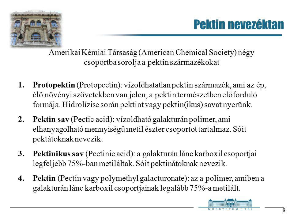 8 Pektin nevezéktan Amerikai Kémiai Társaság (American Chemical Society) négy csoportba sorolja a pektin származékokat 1.Protopektin (Protopectin): vízoldhatatlan pektin származék, ami az ép, élő növényi szövetekben van jelen, a pektin természetben előforduló formája.