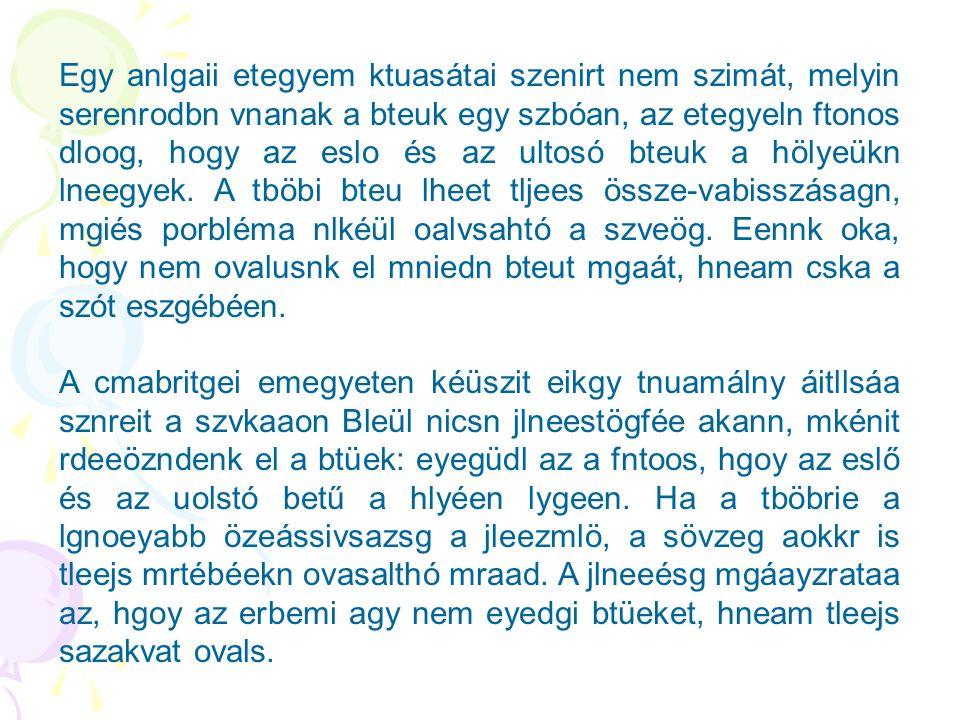 Egy anlgaii etegyem ktuasátai szenirt nem szimát, melyin serenrodbn vnanak a bteuk egy szbóan, az etegyeln ftonos dloog, hogy az eslo és az ultosó bteuk a hölyeükn lneegyek.
