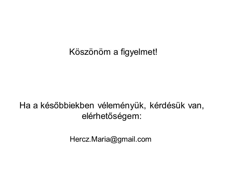 Ha a későbbiekben véleményük, kérdésük van, elérhetőségem: Hercz.Maria@gmail.com Köszönöm a figyelmet!