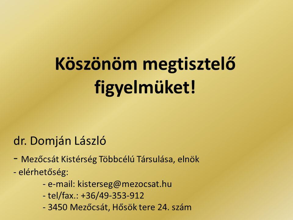 dr. Domján László - Mezőcsát Kistérség Többcélú Társulása, elnök - elérhetőség: - e-mail: kisterseg@mezocsat.hu - tel/fax.: +36/49-353-912 - 3450 Mező