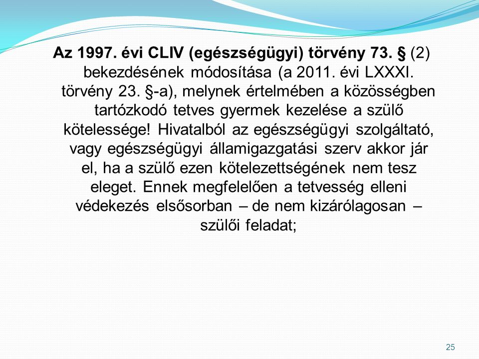 25 Az 1997. évi CLIV (egészségügyi) törvény 73. § (2) bekezdésének módosítása (a 2011.