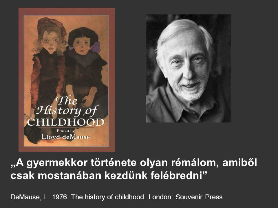 """""""A gyermekkor története olyan rémálom, amiből csak mostanában kezdünk felébredni DeMause, L."""