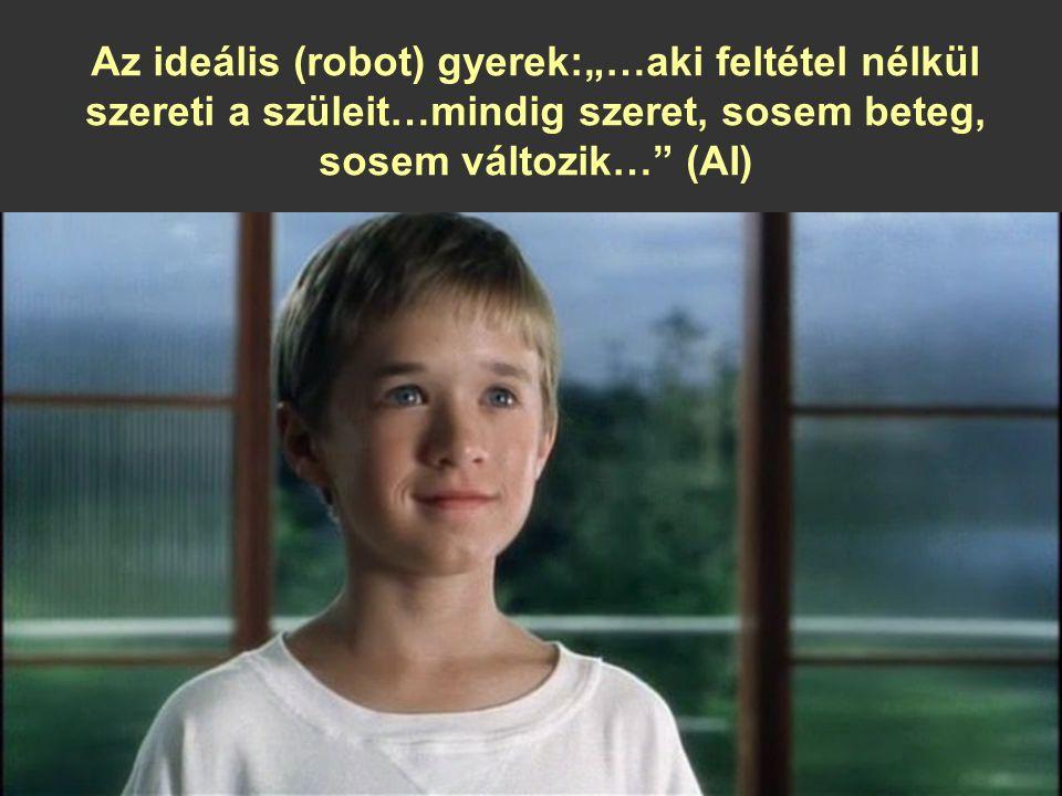 """Az ideális (robot) gyerek:""""…aki feltétel nélkül szereti a szüleit…mindig szeret, sosem beteg, sosem változik… (AI)"""