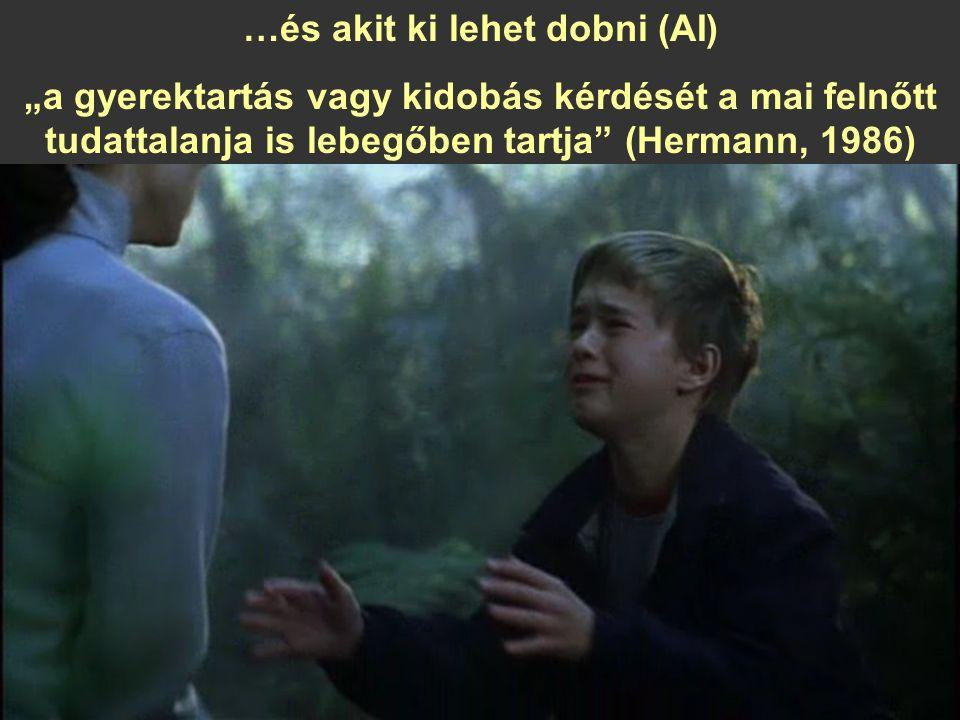 """…és akit ki lehet dobni (AI) """"a gyerektartás vagy kidobás kérdését a mai felnőtt tudattalanja is lebegőben tartja (Hermann, 1986)"""