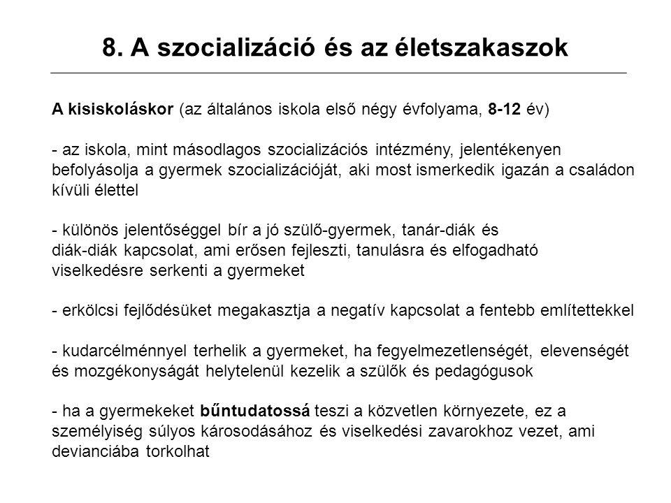 8. A szocializáció és az életszakaszok A kisiskoláskor (az általános iskola első négy évfolyama, 8-12 év) - az iskola, mint másodlagos szocializációs