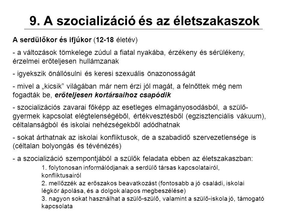 9. A szocializáció és az életszakaszok A serdülőkor és ifjúkor (12-18 életév) - a változások tömkelege zúdul a fiatal nyakába, érzékeny és sérülékeny,
