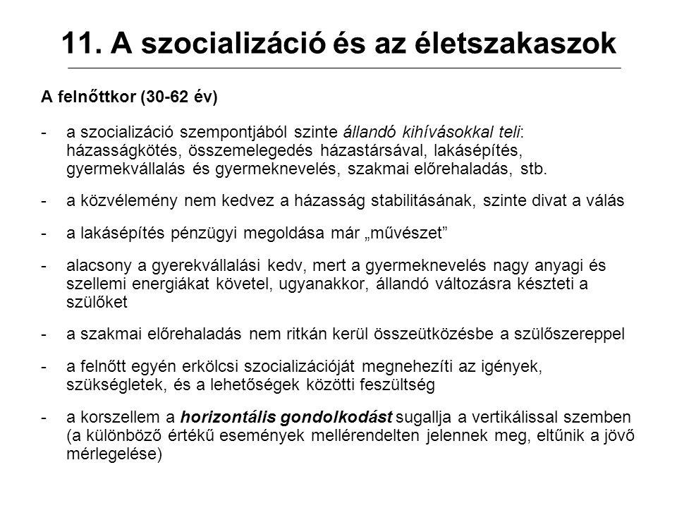 11. A szocializáció és az életszakaszok A felnőttkor (30-62 év) -a szocializáció szempontjából szinte állandó kihívásokkal teli: házasságkötés, összem