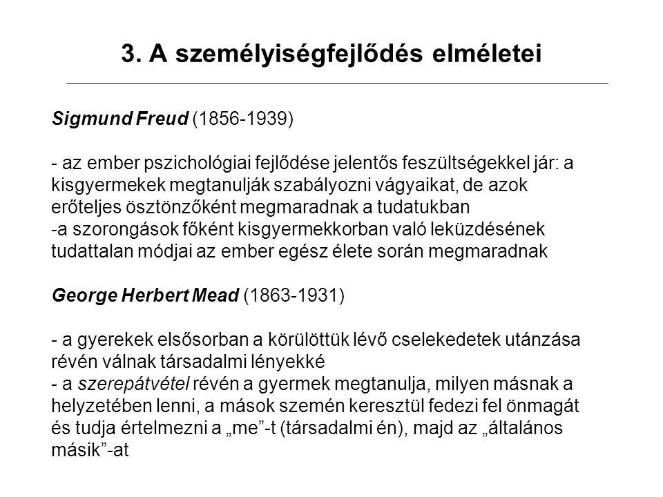 3. A személyiségfejlődés elméletei Sigmund Freud (1856-1939) - az ember pszichológiai fejlődése jelentős feszültségekkel jár: a kisgyermekek megtanulj