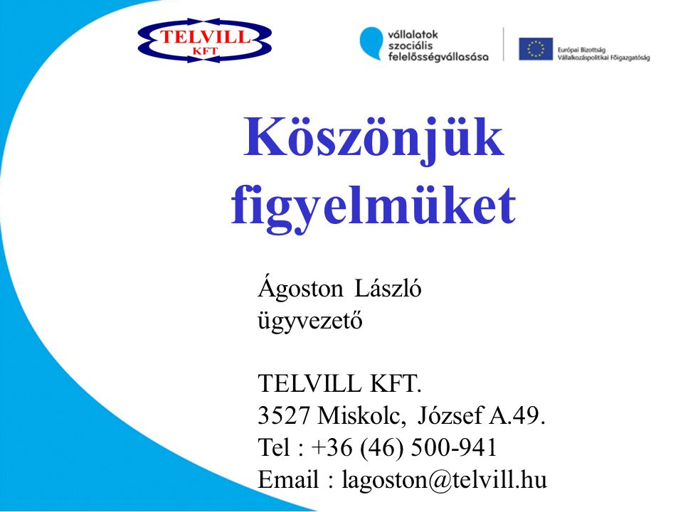 Köszönjük figyelmüket Ágoston László ügyvezető TELVILL KFT.