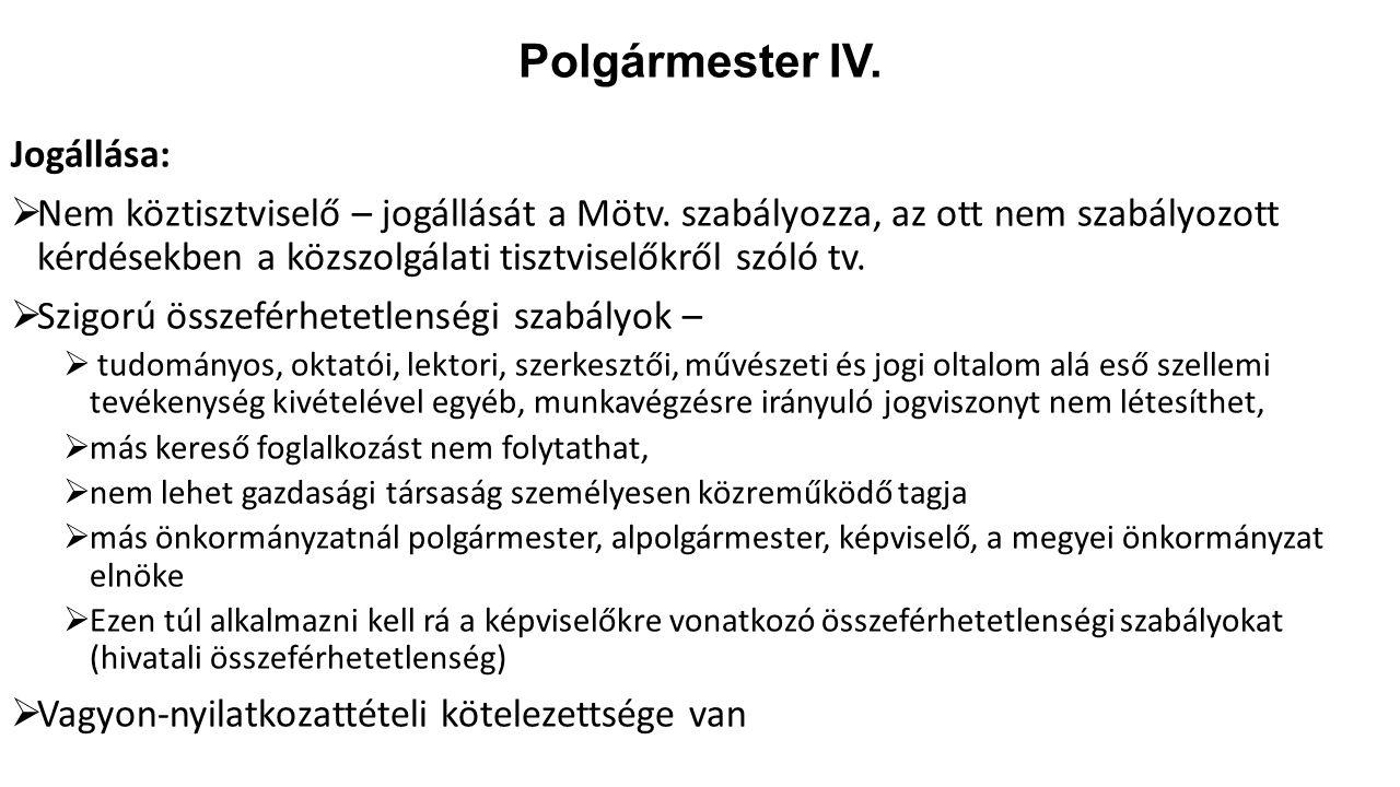 Polgármester IV. Jogállása:  Nem köztisztviselő – jogállását a Mötv. szabályozza, az ott nem szabályozott kérdésekben a közszolgálati tisztviselőkről