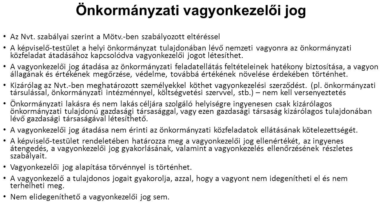 Önkormányzati vagyonkezelői jog Az Nvt. szabályai szerint a Mötv.-ben szabályozott eltéréssel A képviselő-testület a helyi önkormányzat tulajdonában l