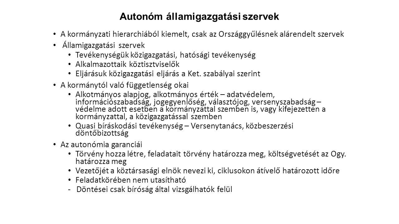 Autonóm államigazgatási szervek A kormányzati hierarchiából kiemelt, csak az Országgyűlésnek alárendelt szervek Államigazgatási szervek Tevékenységük