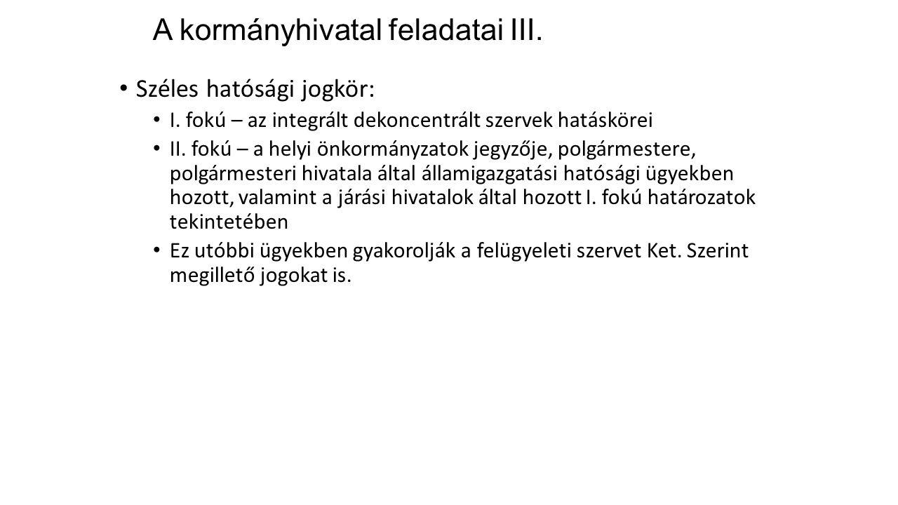 A kormányhivatal feladatai III. Széles hatósági jogkör: I. fokú – az integrált dekoncentrált szervek hatáskörei II. fokú – a helyi önkormányzatok jegy